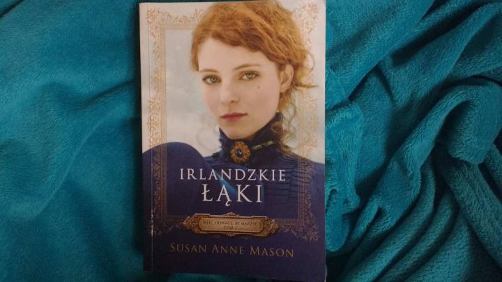 """To, co matka czyta na dobranoc – Susan Anne Mason, """"Irlandzkie łąki"""", Wydawnictwo Dreams"""