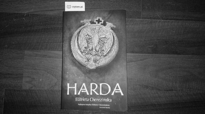 """Na dobranoc – """"Harda"""", Elżbieta Cherezińska, Wydawnictwo Zysk i S-ka"""