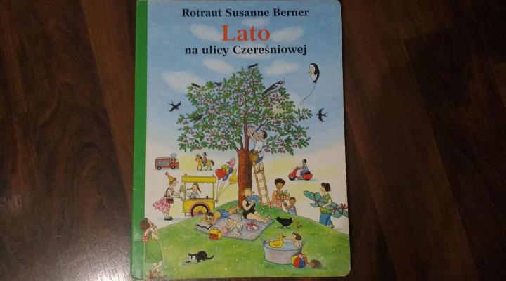 """Na dzień dobry – """"Lato na ulicy Czereśniowej"""", Rotraut Susanne Berner, Wydawnictwo Dwie Siostry"""