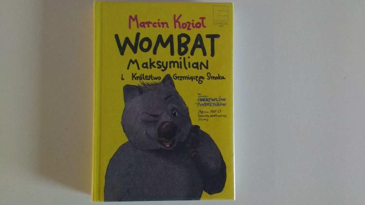 """Na dzień dobry i dobranoc – """"Wombat Maksymilian i Królestwo Grzmiącego Smoka"""", Marcin Kozioł, Edipresse"""