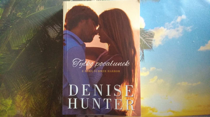 """Na dobranoc – Denise Hunter, """"Tylko pocałunek"""", Wydawnictwo Dreams"""