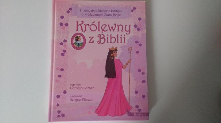 """Dla dzieci – """"Królewny z Biblii"""", Carolyn Larsen, Wydawnictwo Dreams"""