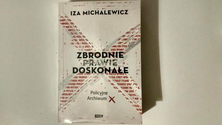 """Nie na dobranoc – """"Zbrodnie prawie doskonałe, Policyjne Archiwum X"""", Iza Michalewicz, Wydawnictwo Znak"""