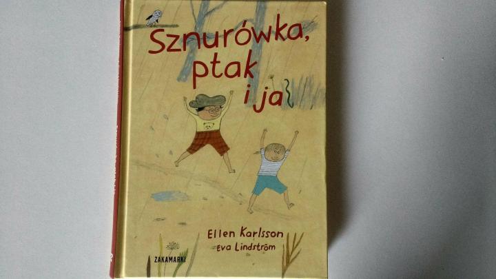 """Dla dzieci – """"Sznurówka, ptak i ja"""", Ellen Karlson, Eva Lindström; Wyd. Zakamarki"""