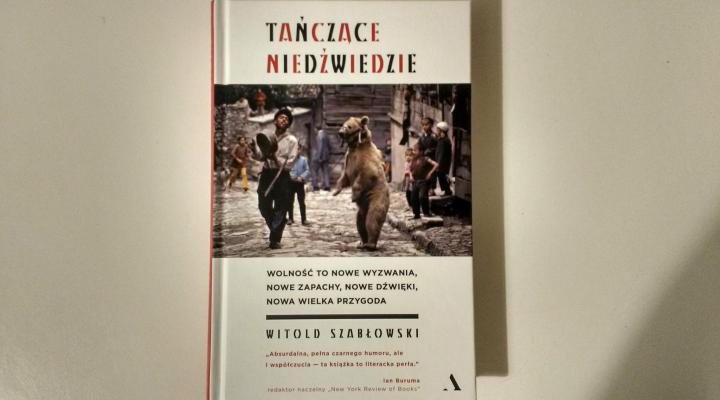 Na dobranoc – Tańczące niedźwiedzie, Witold Szabłowski; Wydawnictwo Agora;