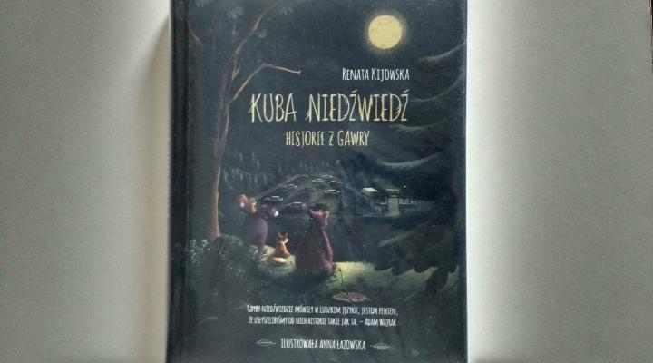 """Dzieciom – """"Kuba Niedźwiedź, Opowieści z gawry"""" R. Kijowska; Znak Emotikon"""