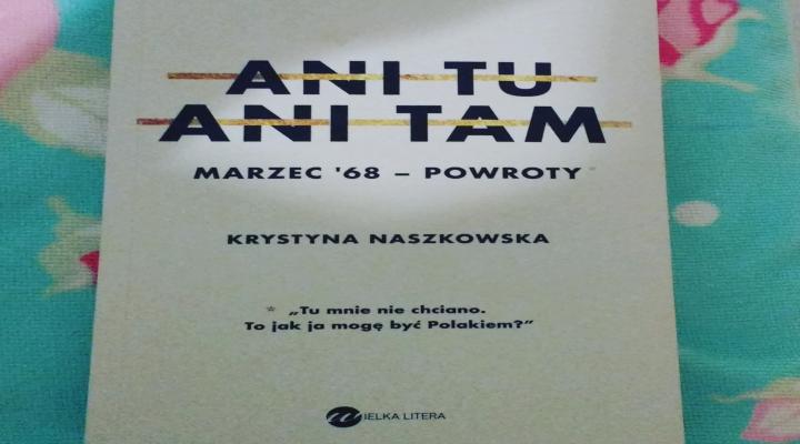 """""""Ani tu ani tam, Marzec '68 – Powroty"""", K.Naszkowska; Wielka Litera"""