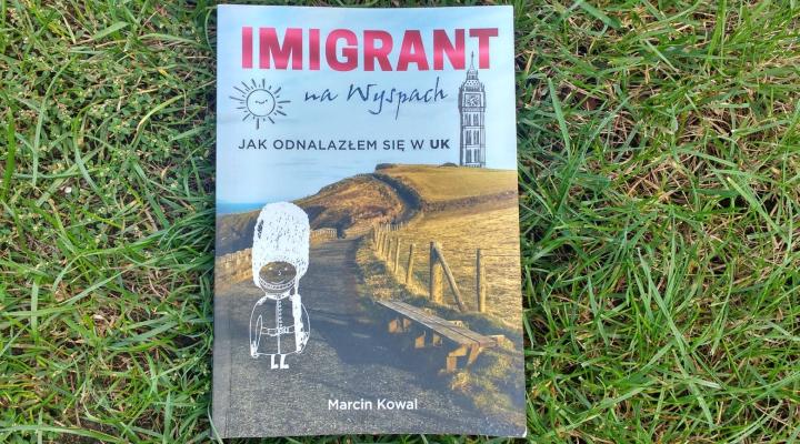 """Na podróż – """"Imigrant na Wyspach, Jak odnalazłem się w UK"""", M.Kowal, Bernardinum"""