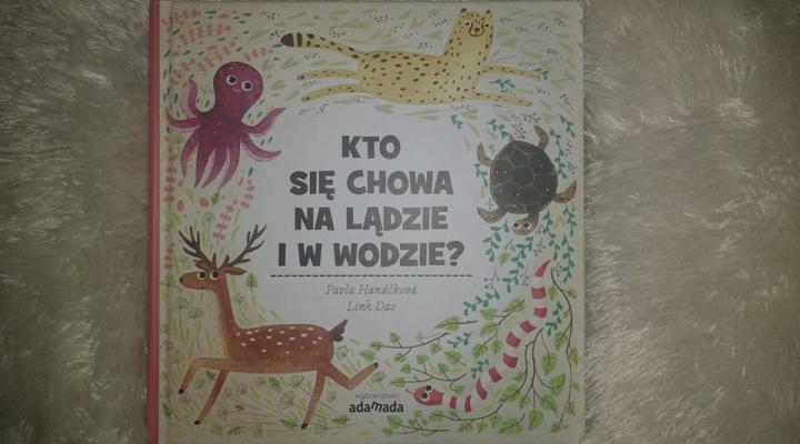 """Dla dzieci – """"Kto się chowa na lądzie i w wodzie?"""", P.Hanackova; ADAMADA"""