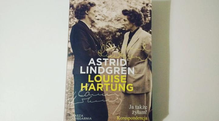 """Na dobranoc -""""Ja także żyłam! Korespondencja"""" Astrid Lindgren, Louise Hartung; Nasza Księgarnia"""