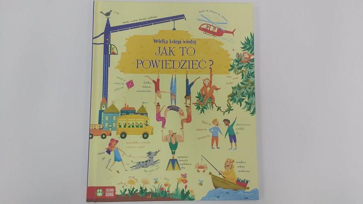 """Na słowo – """"Wielka księga wiedzy JAK TO POWIEDZIEĆ"""" Rosie Hore; Zielona Sowa"""