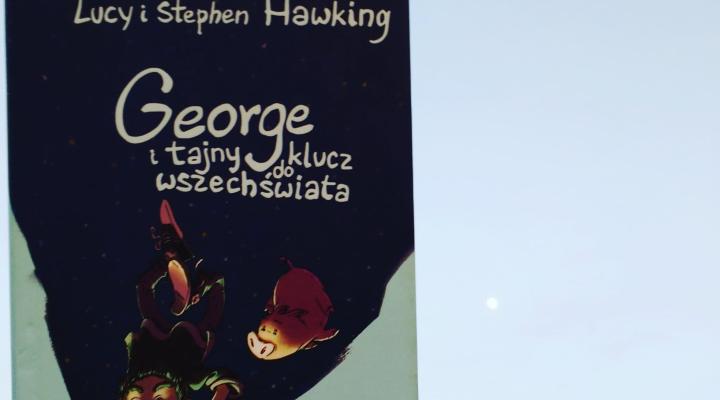 """Dla dzieci gwiazd – """"George i tajny klucz do wszechświata"""" L., S. Hawking; Zysk i S-ka"""