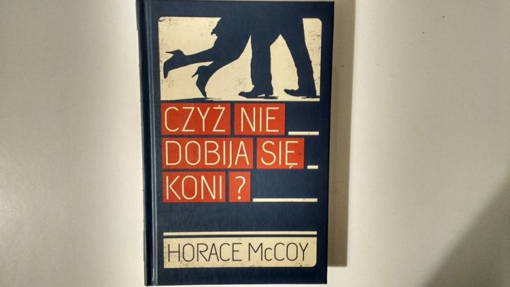 """""""Czyż nie dobija się koni?"""" Horace McCoy; Zysk i S-ka Wydawnictwo"""