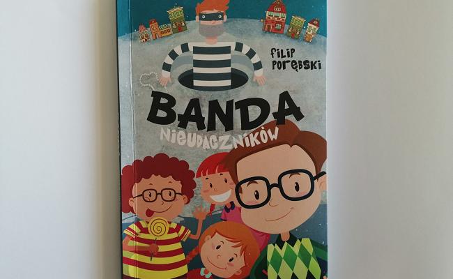 """Na dobranoc – """"Banda Nieudaczników"""" Filip Porębski; Wydawnictwo Novae Res"""
