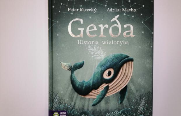 """Potęga nadziei – """"Gerda. Historia wieloryba"""" P. Kavecky; Wyd. Zielona Sowa"""