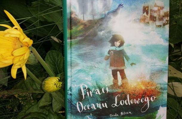 """Na dobranoc – """"Piraci Oceanu Lodowego"""" Frida Nilsson; Wydawnictwo Zakamarki"""