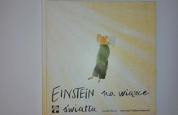 """""""Einstein na wiązce światła"""" Jennifer Berne; Wydawnictwo Muchomor"""