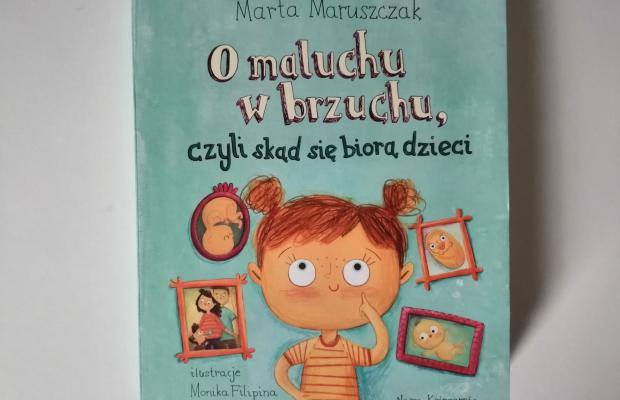 """Dla dzieci – """"O maluchu w brzuchu, czyli skąd się biorą dzieci"""" M. Maruszczak; Nasza Księgarnia"""