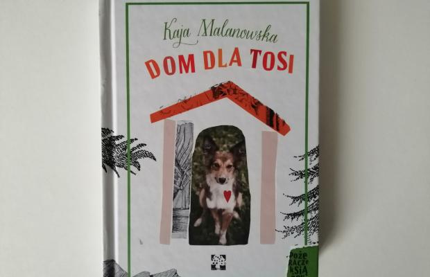 """Psie nadzieje – """"Dom dla Tosi"""" Kaja Malanowska; Wyd. Muchomor"""