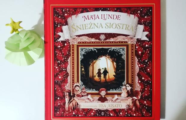 """Na święta – """"Śnieżna siostra. Opowieść świąteczna"""" Maja Lunde; Wydawnictwo Literackie"""