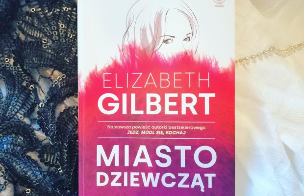 """JA KOBIETA – """"Miasto dziewcząt"""" Elizabeth Gilbert; Dom Wydawniczy Rebis"""