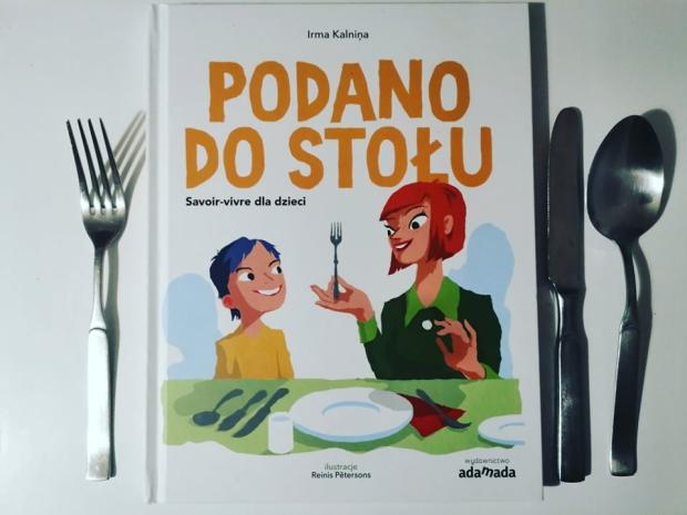 """Smacznego! – """"Podano do stołu. Savoir-vivre dla dzieci """" Irma Kalnina; ADAMADA"""