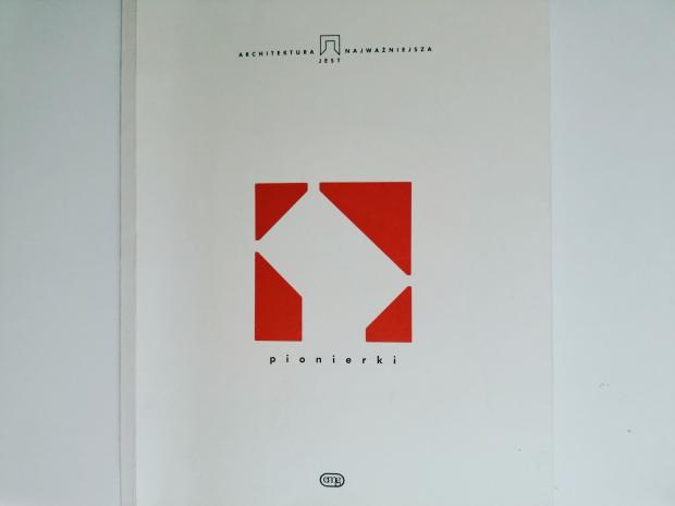 """Architektura jest najważniejsza – """"Pionierki"""" red. Ewa Mańkowska-Grin, Wyd. EMG;"""