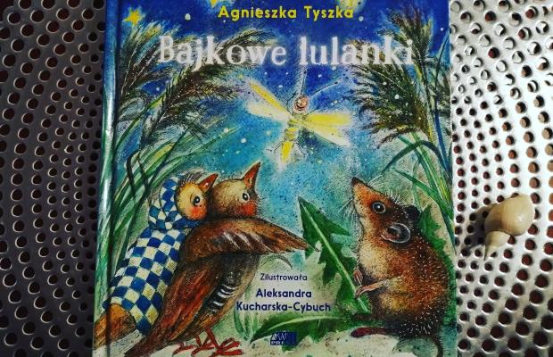 """Na dobry sen – """"Bajkowe lulanki"""" Agnieszka Tyszka; Akapit Press"""