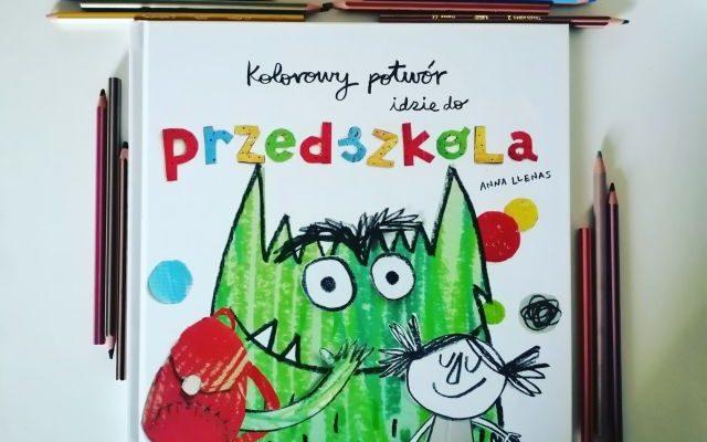 """ODWAGI KOCHANIE- """"Kolorowy potwór idzie do przedszkola"""" Anna Llenas; Mamania"""