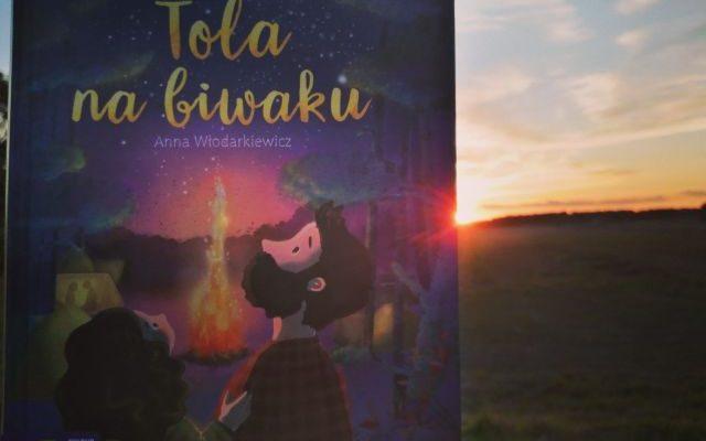"""Recenzja – """"Tola na biwaku"""" Anna Włodarkiewicz; Zielona Sowa"""