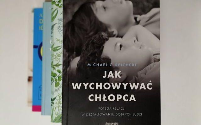 """JAK? – """"Jak wychować chłopca"""" Michael C. Reichert; Mamania"""