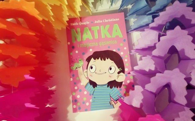 """Humor to podstawa – """"Natka i magiczna gąsienica"""" R. Quayle; Wilga"""