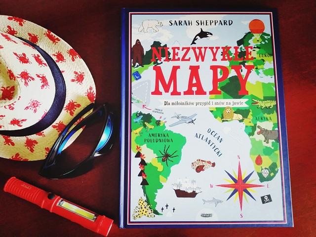 """DLA MIŁOŚNIKÓW PRZYGÓD – """"Niezwykłe mapy"""" S. Sheppard; MAMANIA"""