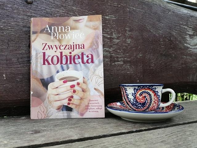 """A ty? Jaka jesteś? – """"Zwyczajna kobieta"""" Anna Płowiec; Prószyński i S-ka"""